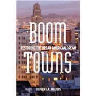Boom Towns: Restoring the Urban American Dream by Walters, Stephen, 9780804781633
