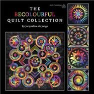 The BeColourful Quilt Collection by De Jonge, Jacqueline, 9781604601633