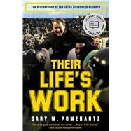 Their Life's Work The Brotherhood of the 1970s Pittsburgh Steelers by Pomerantz, Gary M., 9781451691634