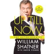Up Till Now The Autobiography by Shatner, William; Fisher, David, 9780312561635