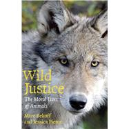 Wild Justice : The Moral Lives of Animals by Bekoff, Marc, 9780226041636
