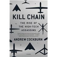 Kill Chain The Rise of the High-Tech Assassins by Cockburn, Andrew; Zezelj, Dani Jel, 9781250081636