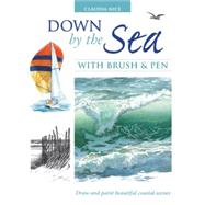 Down By The Sea With Brush And Pen : Draw And Paint Beautiful Coastal Scenes