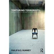 Torturing Terrorists: Exploring the limits of law, human rights and academic freedom by Rumney; Philip NS, 9780415671637