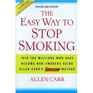 The Easy Way to Stop Smoking; Join the Millions Who Have Become Non-smokers Using Allen Carr's Easy Way Method
