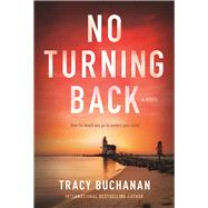 No Turning Back A Novel by Buchanan, Tracy, 9781683311638