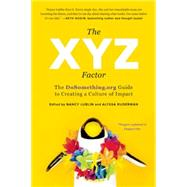 The XYZ Factor: The DoSomething.org Guide to Creating a Culture of Impact by Lublin, Nancy; Ruderman, Alyssa; Lee, Chloe; Wormsley, Colleen; Sheikh, Farah, 9781941631638
