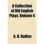 A Collection of Old English Plays by Bullen, A. H., 9781153581639