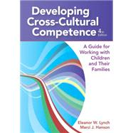 Developing Cross-Cultural Competence : A Guide for Working with Children and Their Families, Fourth Edition by Lynch, Eleanor W.; Hanson, Marci J., Ph.D., 9781598571639