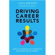 Driving Career Results How to Manage Self-Directed Employee Development by Brenner, Linda, 9780134381640