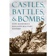 Castles, Battles, and Bombs : How Economics Explains Military History by BRAUER JURGEN, 9780226071640