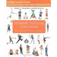 Dynamic Physical Education Curriculum Guide : Lesson Plans for Implementation by Pangrazi, Robert P., 9780321561640