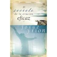 El Secreto De La Oración Eficaz by Unknown, 9781602551640