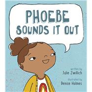 Phoebe Sounds It Out by Zwillich, Julie; Holmes, Denise, 9781771471640