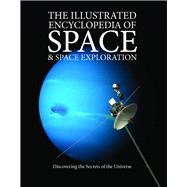 The Illustrated Encyclopedia of Space & Space Exploration by Sparrow, Giles; John, Judith; McNab, Chris, 9781782741640