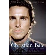 Christian Bale : The Inside Story of the Darkest Batman by Cheung, Harrison; Pittam, Nicola, 9781936661640
