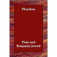 Phaedrus by Plato; Jowett, Benjamin, 9781406831641