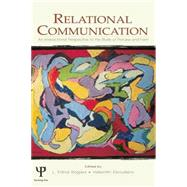 Relational Communication: An Interactional Perspective To the Study of Process and Form by Rogers,L. Edna, 9780415761642