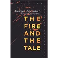 The Fire and the Tale by Agamben, Giorgio; Chiesa, Lorenzo, 9781503601642