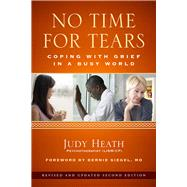 No Time for Tears: Coping With Grief in a Busy World by Heath, Judy; Siegel, Bernie, 9781613731642