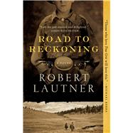 Road to Reckoning A Novel by Lautner, Robert, 9781476731643