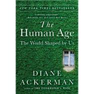 The Human Age: The World Shaped by Us by Ackerman, Diane, 9780393351644