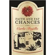 Faith and Fat Chances by Trujillo, Carla, 9780810131644