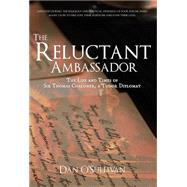 The Reluctant Ambassador: The Life and Times of Sir Thomas Chaloner, a Tudor Diplomat by O'Sullivan, Dan, 9781445651644