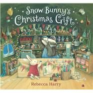 Snow Bunny's Christmas Gift by Harry, Rebecca, 9781499801644