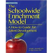The Schoolwide Enrichment Model: A How-to Guide for Talent Development by Renzulli, Joseph S.; Reis, Sally M., Ph.D., 9781618211644