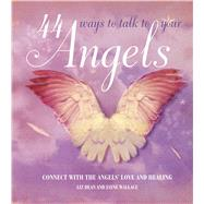 44 Ways to Talk to Your Angels: Connect With the Angels' Love and Healing by Dean, Liz; Wallace, Jayne, 9781782491644