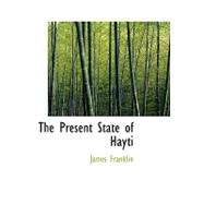 The Present State of Hayti by Franklin, James, 9780554571645