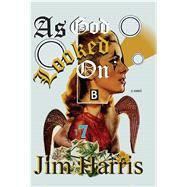 As God Looked on by Harris, Jim, 9781604891645