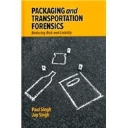Packaging and Transportation Forensics: Reducing Risk and Liability by Singh, Sher Paul, Ph.D.; Singh, Jay, Ph.D., 9781605951645