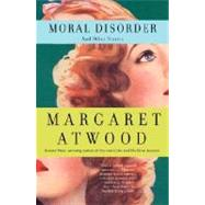 Moral Disorder and Other Stories by ATWOOD, MARGARET, 9780385721646