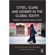 Cities, Slums and Gender in the Global South: Towards a Feminised Urban Future by Chant; Sylvia, 9780415721646