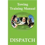 Towing Training Manual : Dispatch by Godwin, Michele; Godwin, Jeffrey, 9780979441646