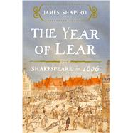 The Year of Lear Shakespeare in 1606 by Shapiro, James, 9781416541646
