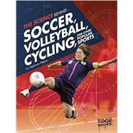 The Science Behind Soccer, Volleyball, Cycling, and Other Popular Sports by Watson, Stephanie, 9781491481646