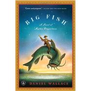 Big Fish: A Novel of Mythic Proportions by Wallace, Daniel, 9781616201647