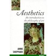 Aesthetics : An Introduction to the Philosophy of Art by Sheppard, Anne, 9780192891648