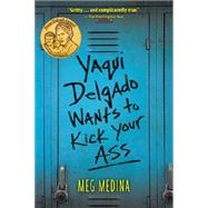 Yaqui Delgado Wants to Kick Your Ass by Medina, Meg, 9780763671648