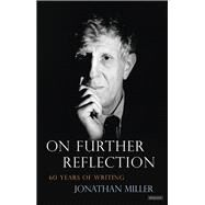 On Further Reflection by Miller, Jonathan, 9781468311648