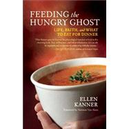 Feeding the Hungry Ghost : Life, Faith, and What to Eat for Dinner - a Satisfying Diet for Unsatisfying Times by Kanner, Ellen; Van Aken, Norman, 9781608681648