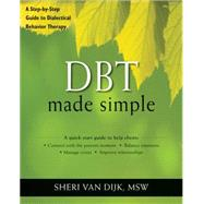 DBT Made Simple : A Step-by-Step Guide to Dialectical Behavior Therapy by Van Dijk, Sheri, 9781608821648