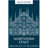 Blue Guide Northern Italy: From the Alps to the Adriatic by MacAdam, Alta; Barber, Annabel; Blanchard, Paul, 9781905131648