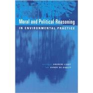 Moral and Political Reasoning in Environmental Practice by Andrew Light and Avner de-Shalit (Eds.), 9780262621649