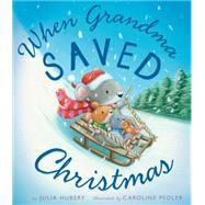 When Grandma Saved Christmas by Hubery, Julia; Pedler, Caroline, 9781589251649