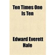 Ten Times One Is Ten by Hale, Edward Everett, 9780217061650