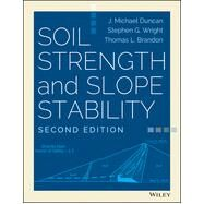 Soil Strength and Slope Stability by Duncan, J. Michael; Wright, Stephen G.; Brandon, Thomas L., 9781118651650